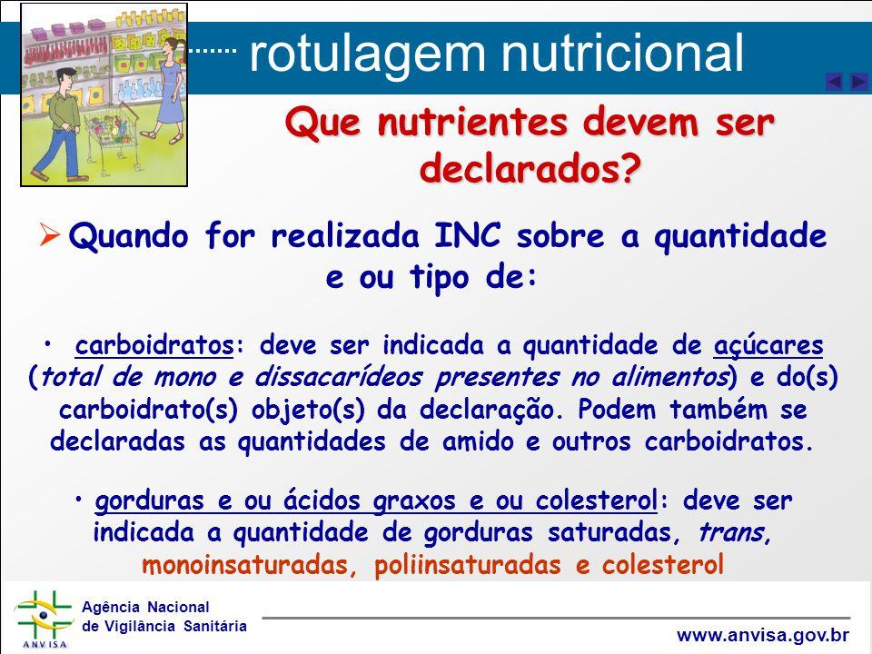 rotulagem nutricional Agência Nacional de Vigilância Sanitária www.anvisa.gov.br Que nutrientes devem ser declarados?   Quando for realizada INC sob