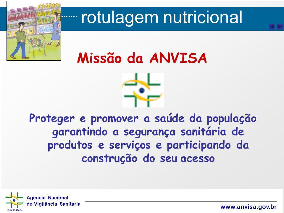 rotulagem nutricional Agência Nacional de Vigilância Sanitária www.anvisa.gov.br Missão da ANVISA Proteger e promover a saúde da população garantindo