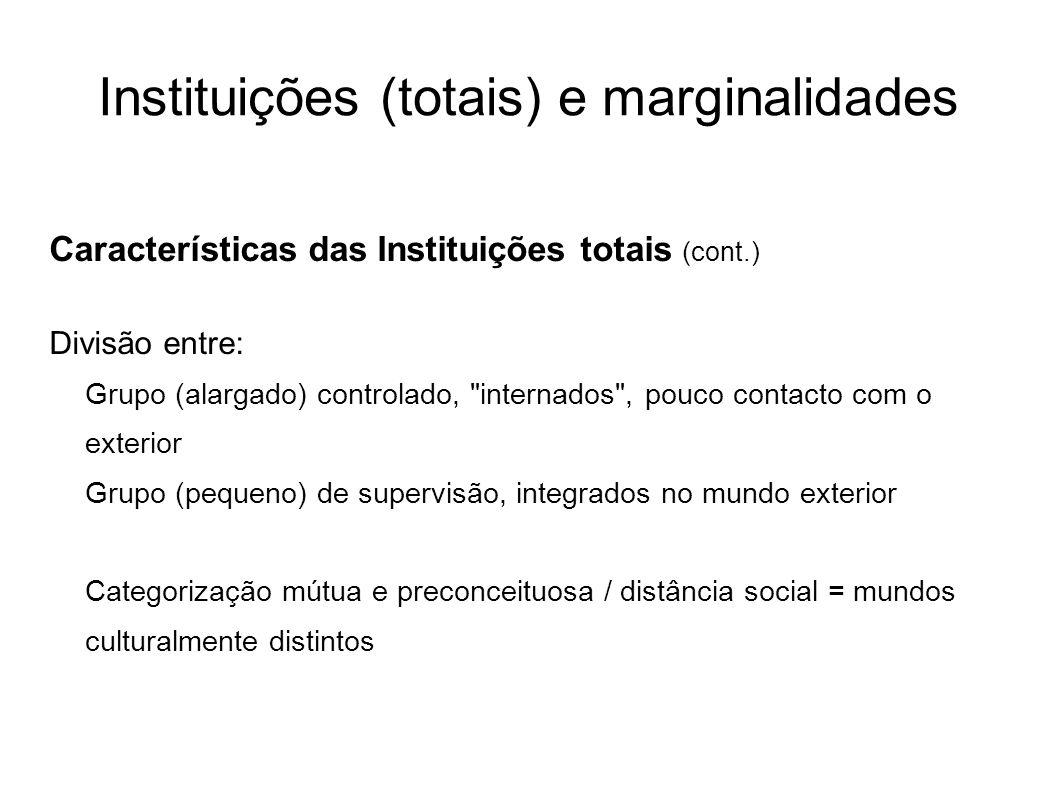 Instituições (totais) e marginalidades Características das Instituições totais (cont.) Divisão entre: Grupo (alargado) controlado,