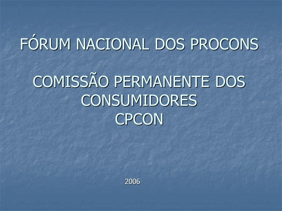 FÓRUM NACIONAL DOS PROCONS COMISSÃO PERMANENTE DOS CONSUMIDORES CPCON 2006