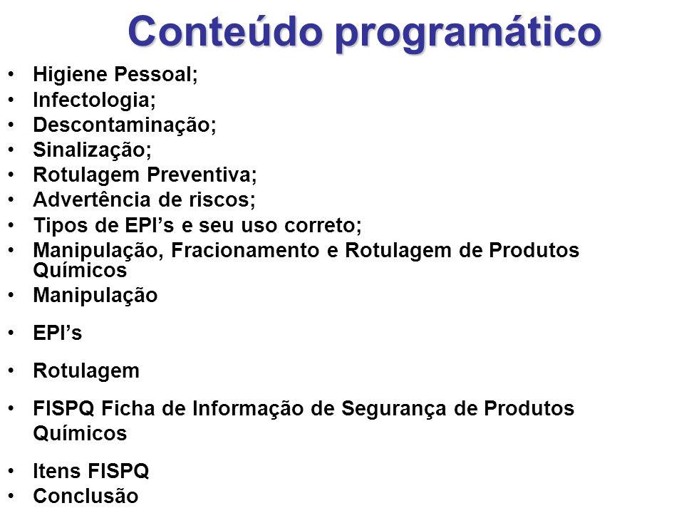 Conteúdo programático Higiene Pessoal; Infectologia; Descontaminação; Sinalização; Rotulagem Preventiva; Advertência de riscos; Tipos de EPI's e seu u