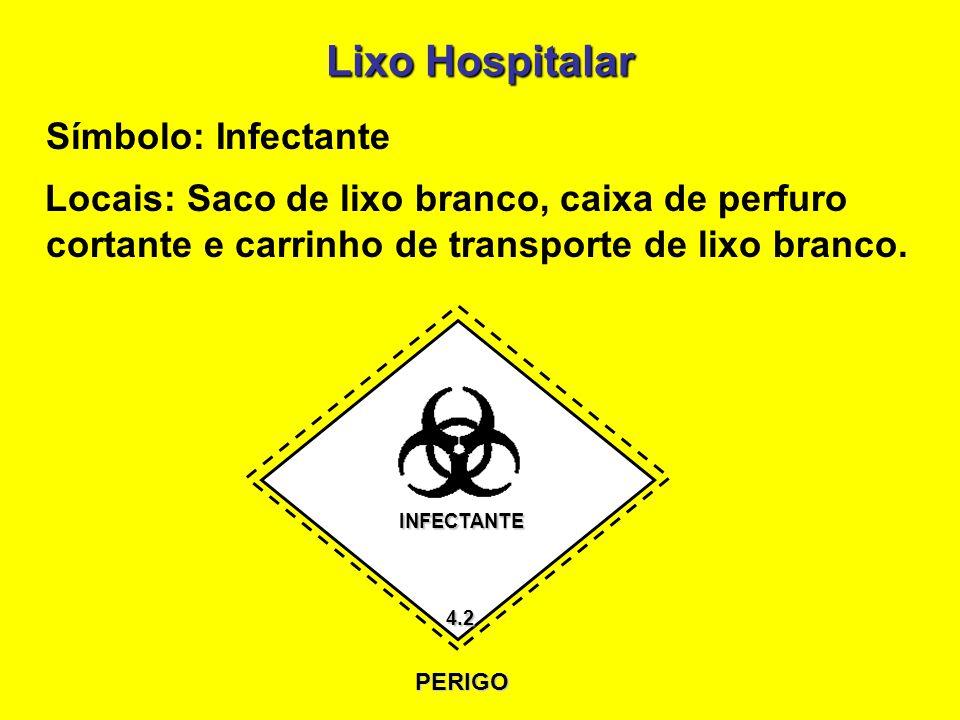 Lixo Hospitalar Símbolo: Infectante Locais: Saco de lixo branco, caixa de perfuro cortante e carrinho de transporte de lixo branco. INFECTANTE 4.2 PER