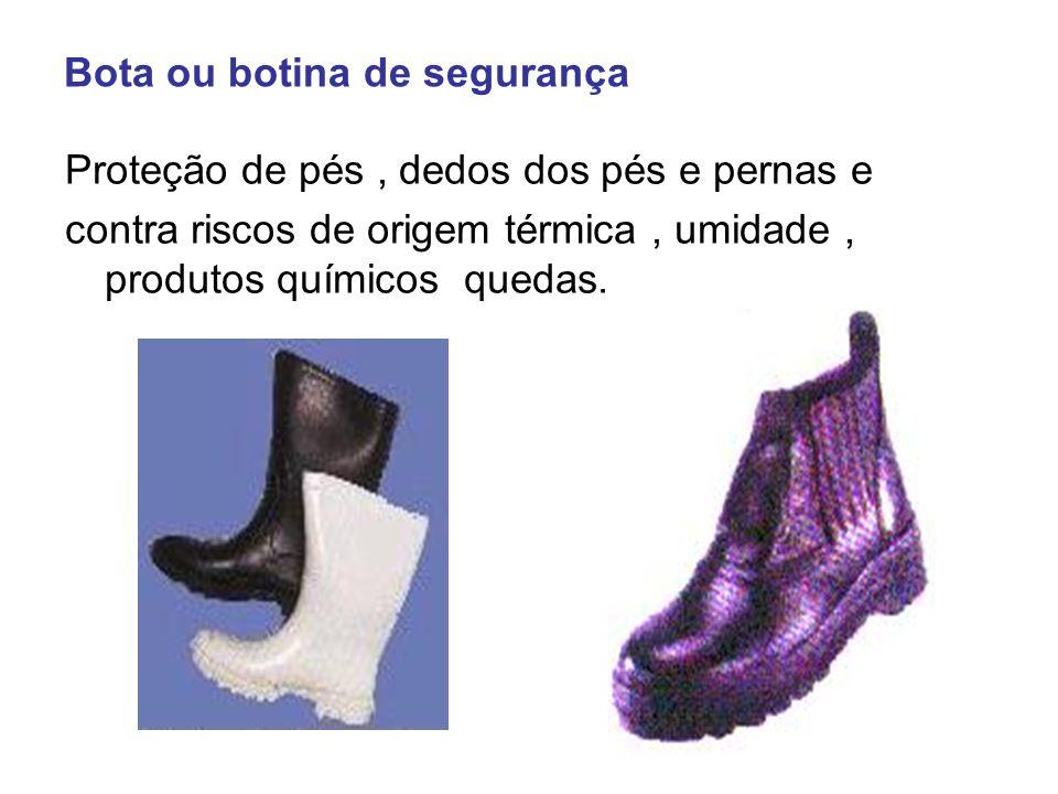 Bota ou botina de segurança Proteção de pés, dedos dos pés e pernas e contra riscos de origem térmica, umidade, produtos químicos quedas.