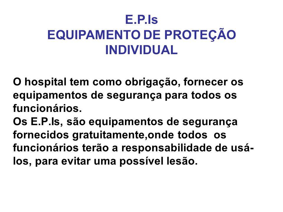 O hospital tem como obrigação, fornecer os equipamentos de segurança para todos os funcionários. Os E.P.Is, são equipamentos de segurança fornecidos g