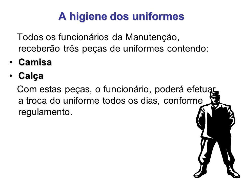 A higiene dos uniformes Todos os funcionários da Manutenção, receberão três peças de uniformes contendo: CamisaCamisa CalçaCalça Com estas peças, o fu