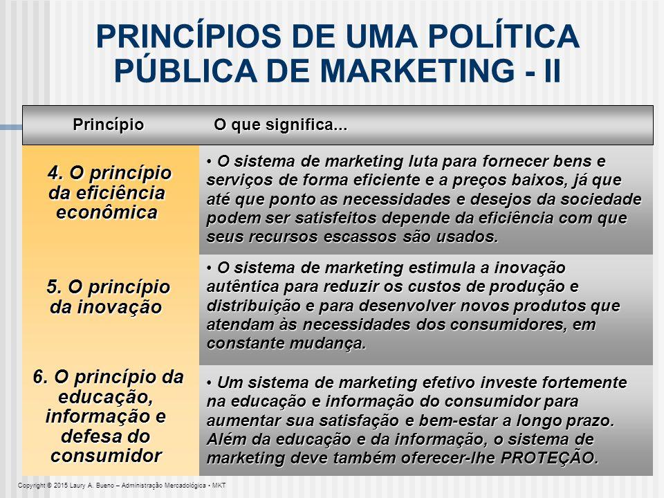 PRINCÍPIOS DE UMA POLÍTICA PÚBLICA DE MARKETING - II O sistema de marketing luta para fornecer bens e serviços de forma eficiente e a preços baixos, j