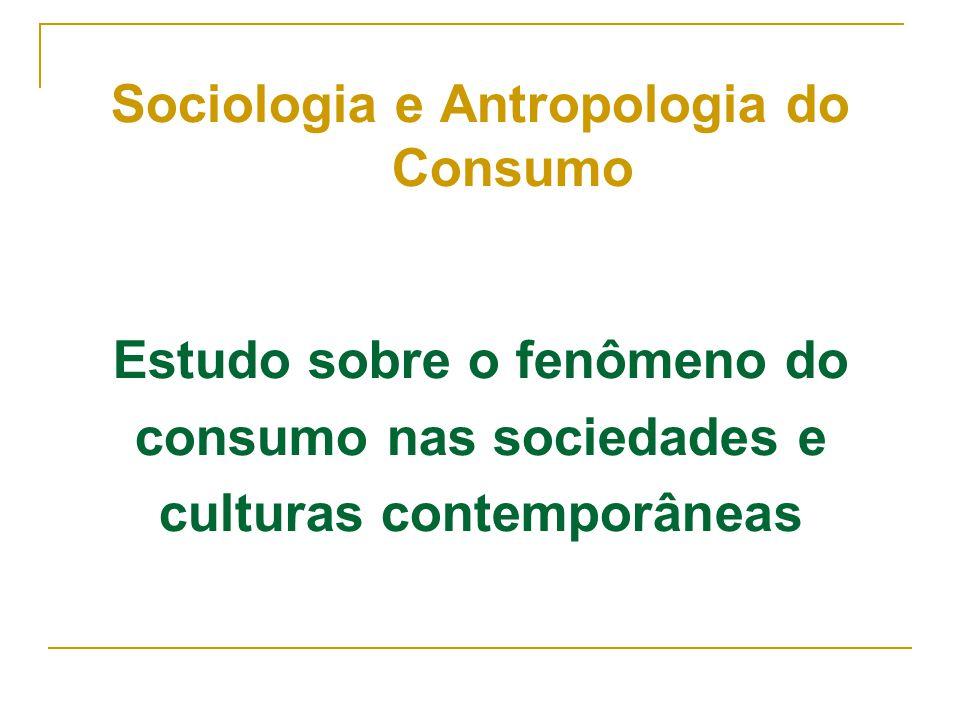Sociologia e Antropologia do Consumo Estudo sobre o fenômeno do consumo nas sociedades e culturas contemporâneas