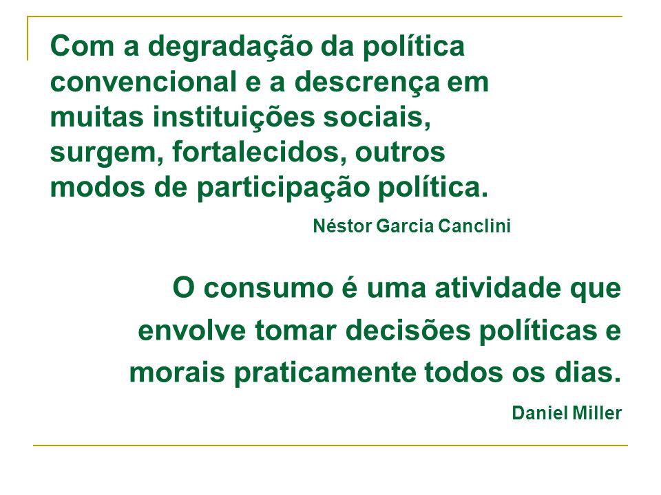 Com a degradação da política convencional e a descrença em muitas instituições sociais, surgem, fortalecidos, outros modos de participação política. N