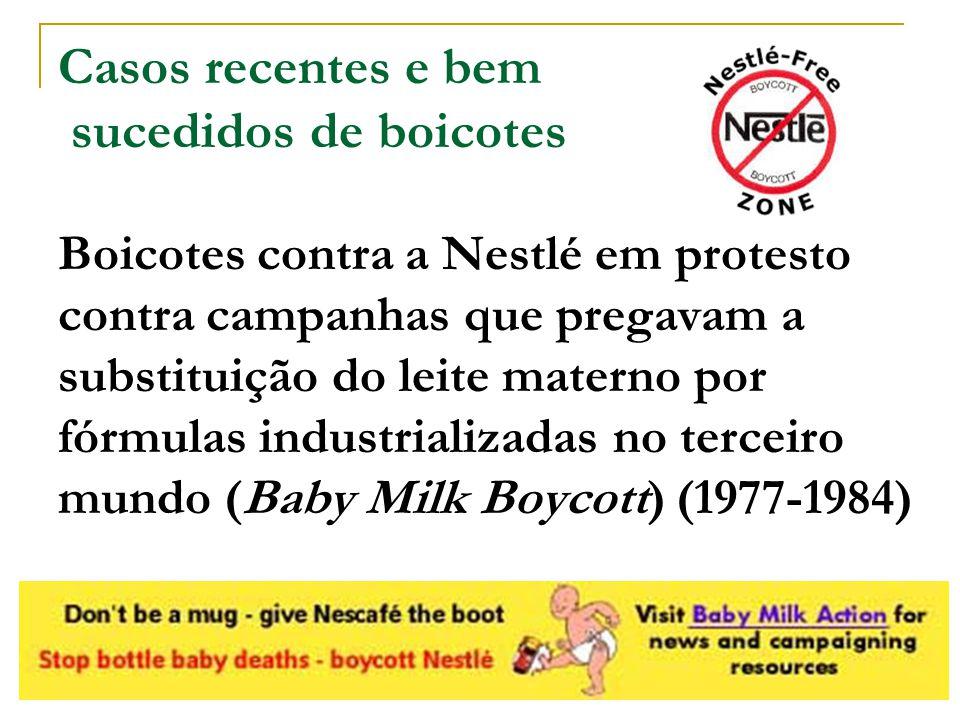 Casos recentes e bem sucedidos de boicotes Boicotes contra a Nestlé em protesto contra campanhas que pregavam a substituição do leite materno por fórm