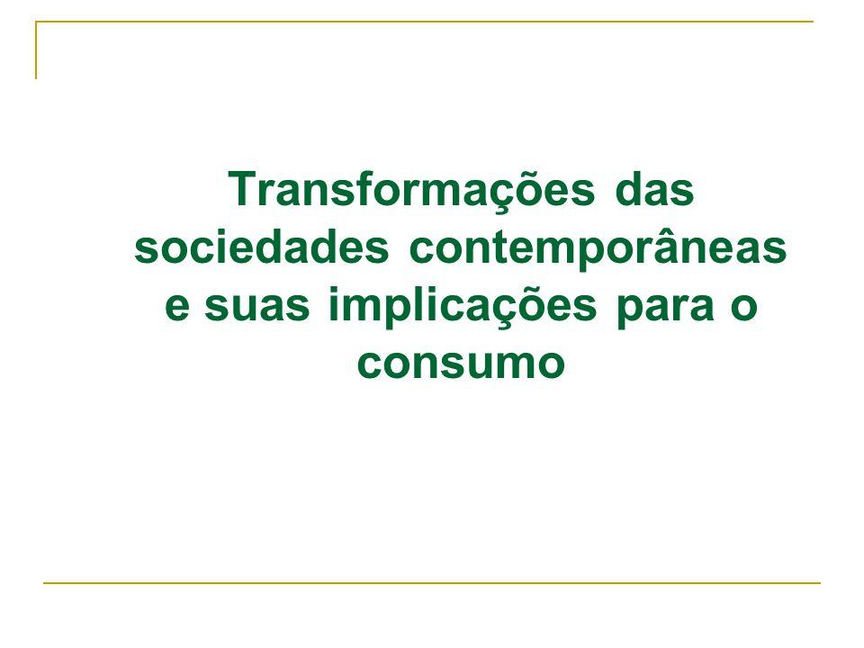 Transformações das sociedades contemporâneas e suas implicações para o consumo