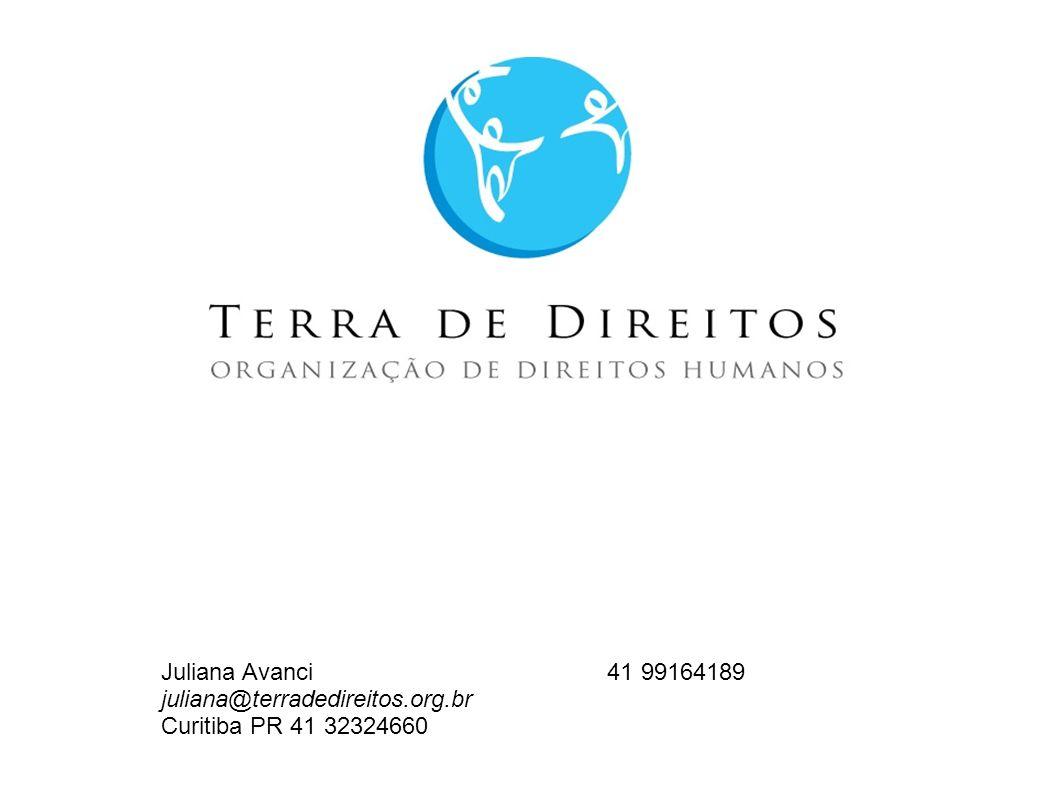 Juliana Avanci 41 99164189 juliana@terradedireitos.org.br Curitiba PR 41 32324660