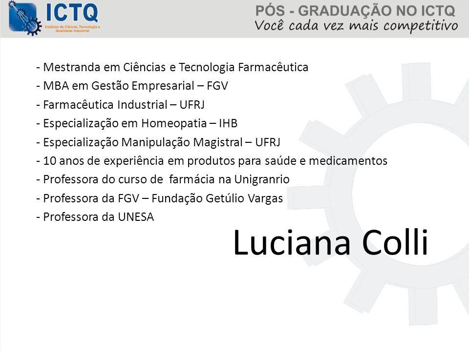- Mestranda em Ciências e Tecnologia Farmacêutica - MBA em Gestão Empresarial – FGV - Farmacêutica Industrial – UFRJ - Especialização em Homeopatia –