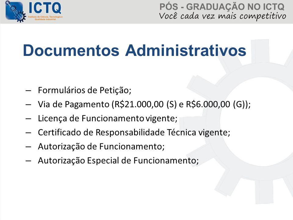 – Formulários de Petição; – Via de Pagamento (R$21.000,00 (S) e R$6.000,00 (G)); – Licença de Funcionamento vigente; – Certificado de Responsabilidade