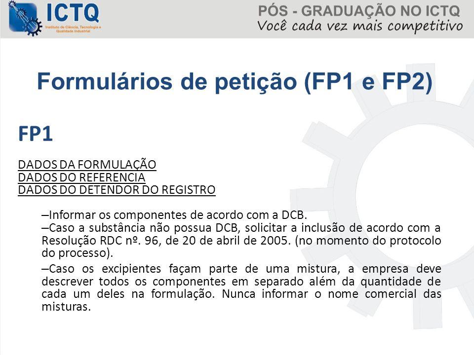 FP1 DADOS DA FORMULAÇÃO DADOS DO REFERENCIA DADOS DO DETENDOR DO REGISTRO – Informar os componentes de acordo com a DCB. – Caso a substância não possu