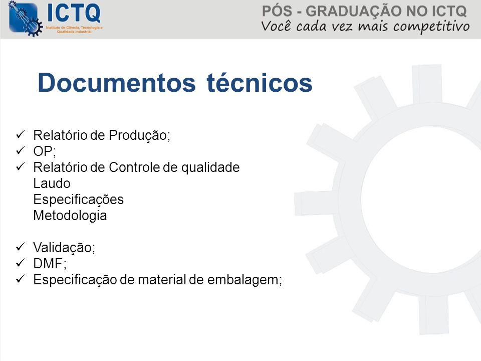 Relatório de Produção; OP; Relatório de Controle de qualidade Laudo Especificações Metodologia Validação; DMF; Especificação de material de embalagem;