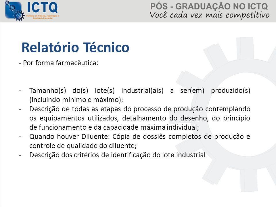 Relatório Técnico - Por forma farmacêutica: -Tamanho(s) do(s) lote(s) industrial(ais) a ser(em) produzido(s) (incluindo mínimo e máximo); -Descrição d