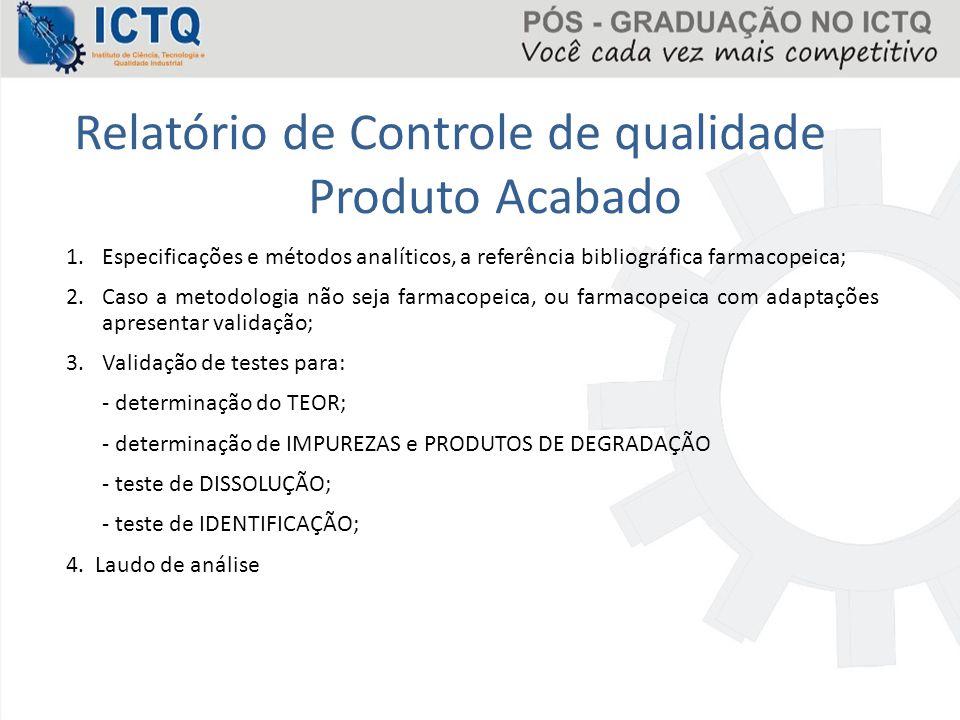 Relatório de Controle de qualidade Produto Acabado 1.Especificações e métodos analíticos, a referência bibliográfica farmacopeica; 2.Caso a metodologi