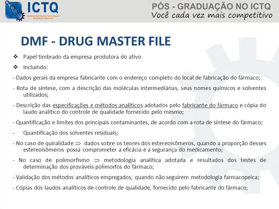 DMF - DRUG MASTER FILE  Papel timbrado da empresa produtora do ativo  Incluindo: - Dados gerais da empresa fabricante com o endereço completo do loc