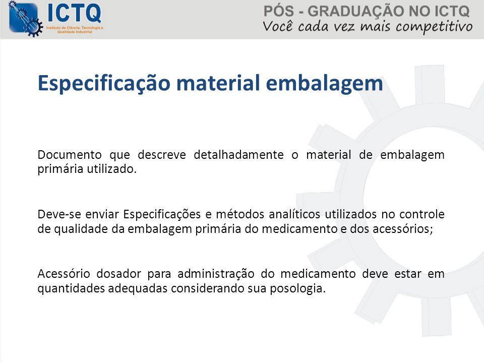 Especificação material embalagem Documento que descreve detalhadamente o material de embalagem primária utilizado. Deve-se enviar Especificações e mét
