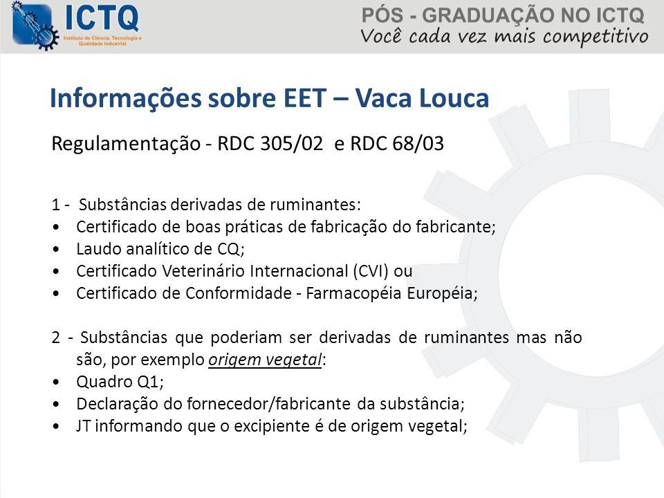Regulamentação - RDC 305/02 e RDC 68/03 1 - Substâncias derivadas de ruminantes: Certificado de boas práticas de fabricação do fabricante; Laudo analí