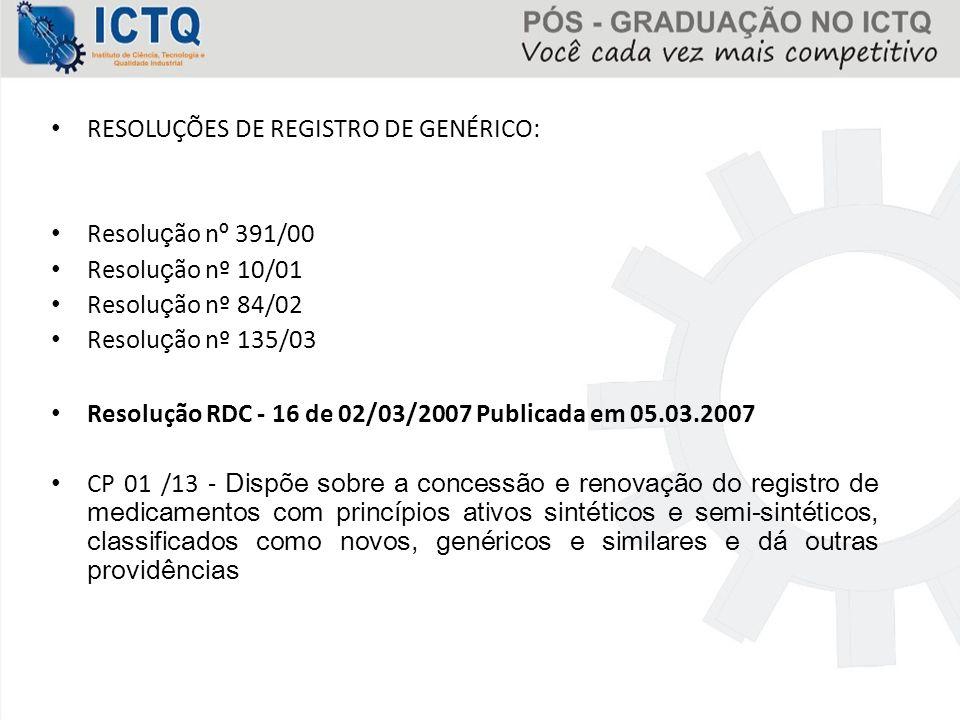 RESOLUÇÕES DE REGISTRO DE GENÉRICO: Resolu ç ão n º 391/00 Resolu ç ão nº 10/01 Resolu ç ão nº 84/02 Resolu ç ão nº 135/03 Resolução RDC - 16 de 02/03