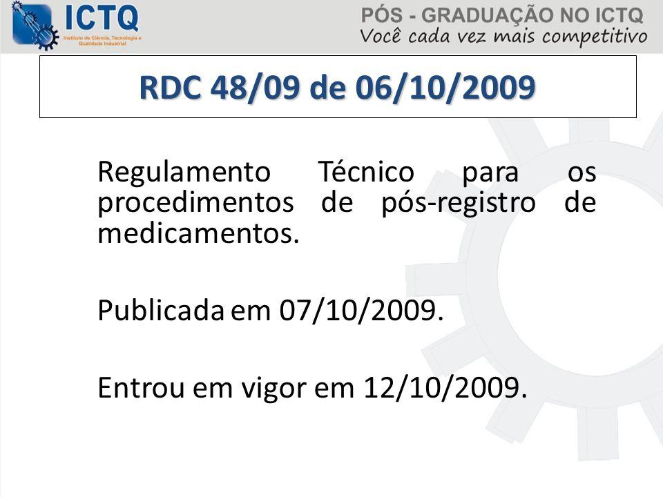 Regulamento Técnico para os procedimentos de pós-registro de medicamentos. Publicada em 07/10/2009. Entrou em vigor em 12/10/2009. RDC 48/09 de 06/10/