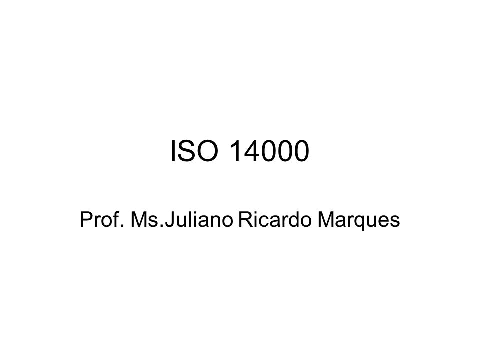 ISO 14000 Prof. Ms.Juliano Ricardo Marques