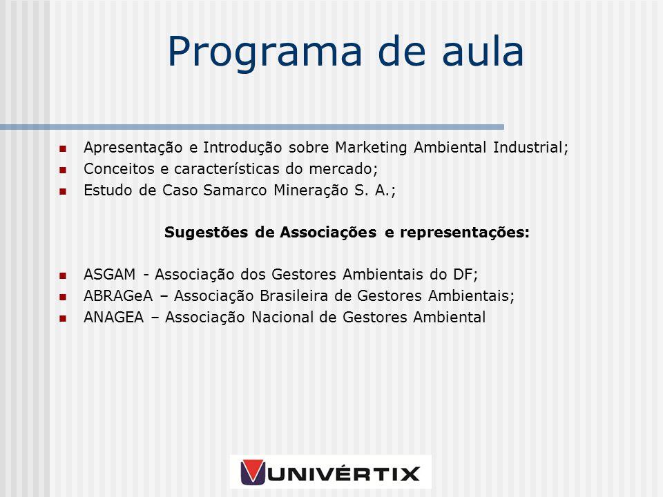Programa de aula Apresentação e Introdução sobre Marketing Ambiental Industrial; Conceitos e características do mercado; Estudo de Caso Samarco Mineração S.