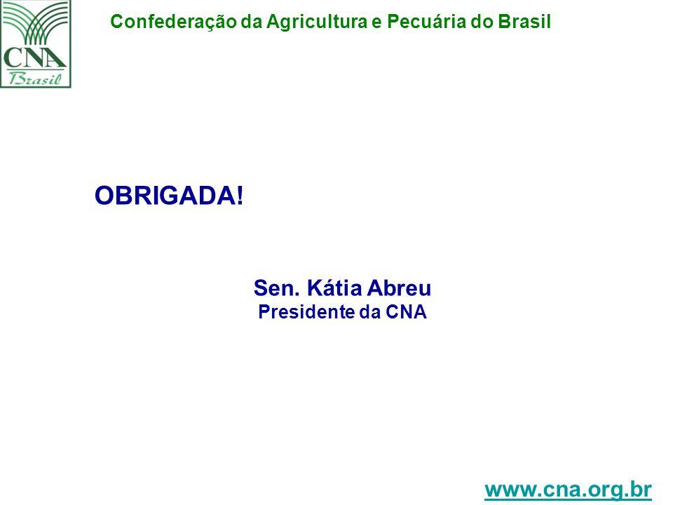 PLATAFORMA DE GESTÃO DA AGROPECUÁRIA OBRIGADA! Sen. Kátia Abreu Presidente da CNA www.cna.org.br Confederação da Agricultura e Pecuária do Brasil