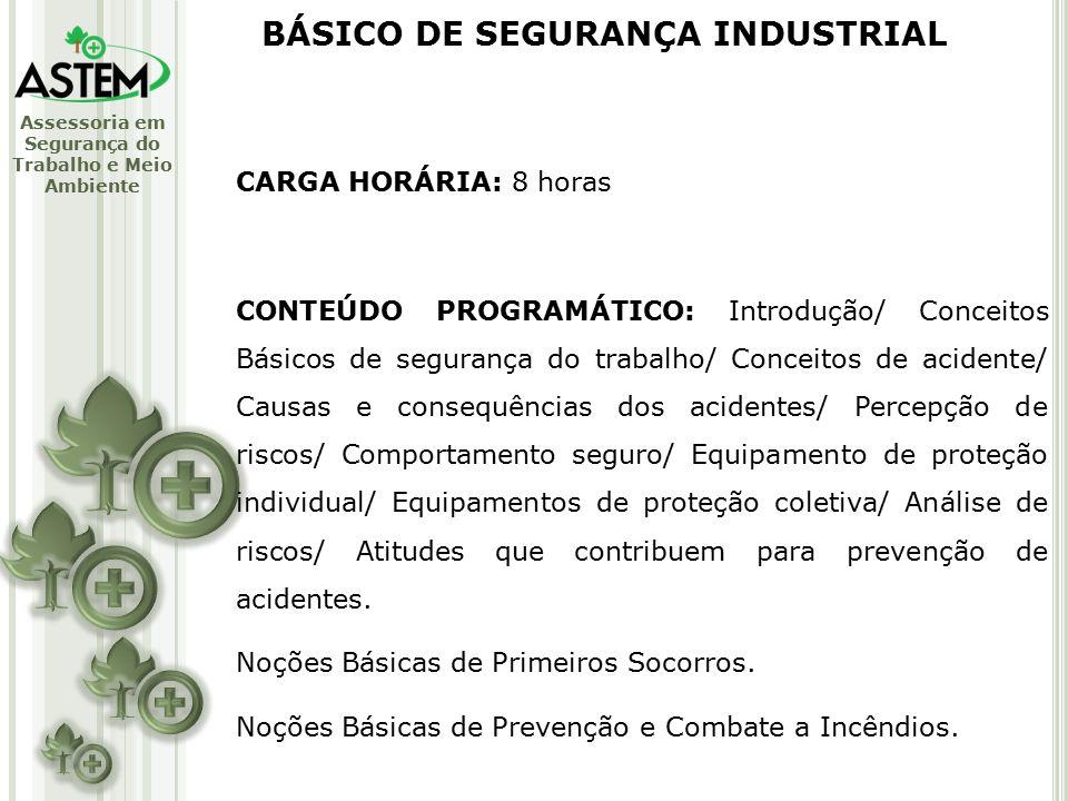 Assessoria em Segurança do Trabalho e Meio Ambiente CARGA HORÁRIA: 8 horas CONTEÚDO PROGRAMÁTICO: Introdução/ Conceitos Básicos de segurança do trabalho/ Conceitos de acidente/ Causas e consequências dos acidentes/ Percepção de riscos/ Comportamento seguro/ Equipamento de proteção individual/ Equipamentos de proteção coletiva/ Análise de riscos/ Atitudes que contribuem para prevenção de acidentes.