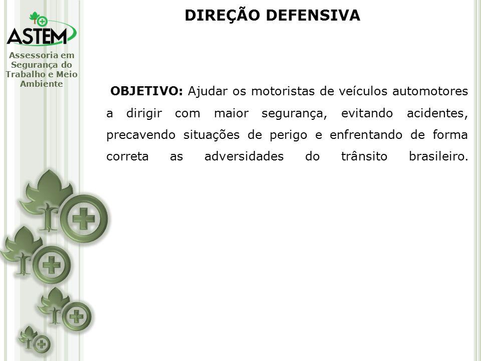 Assessoria em Segurança do Trabalho e Meio Ambiente OBJETIVO: Ajudar os motoristas de veículos automotores a dirigir com maior segurança, evitando acidentes, precavendo situações de perigo e enfrentando de forma correta as adversidades do trânsito brasileiro.