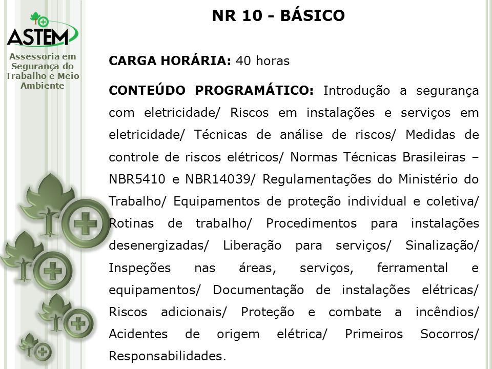 Assessoria em Segurança do Trabalho e Meio Ambiente CARGA HORÁRIA: 40 horas CONTEÚDO PROGRAMÁTICO: Introdução a segurança com eletricidade/ Riscos em instalações e serviços em eletricidade/ Técnicas de análise de riscos/ Medidas de controle de riscos elétricos/ Normas Técnicas Brasileiras – NBR5410 e NBR14039/ Regulamentações do Ministério do Trabalho/ Equipamentos de proteção individual e coletiva/ Rotinas de trabalho/ Procedimentos para instalações desenergizadas/ Liberação para serviços/ Sinalização/ Inspeções nas áreas, serviços, ferramental e equipamentos/ Documentação de instalações elétricas/ Riscos adicionais/ Proteção e combate a incêndios/ Acidentes de origem elétrica/ Primeiros Socorros/ Responsabilidades.