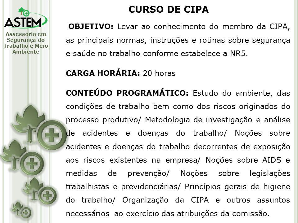 Assessoria em Segurança do Trabalho e Meio Ambiente OBJETIVO: Levar ao conhecimento do membro da CIPA, as principais normas, instruções e rotinas sobre segurança e saúde no trabalho conforme estabelece a NR5.