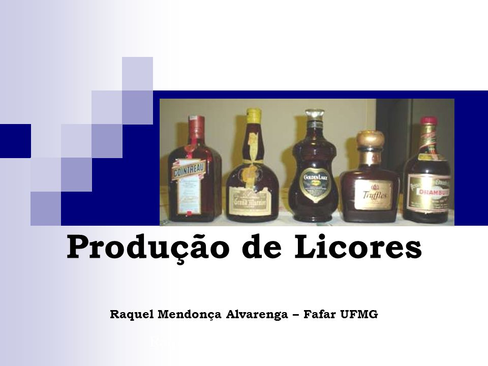 Produção de Licores Raquel Mendonça Alvarenga – Fafar UFMG Raquel Mendonça Alvarenga