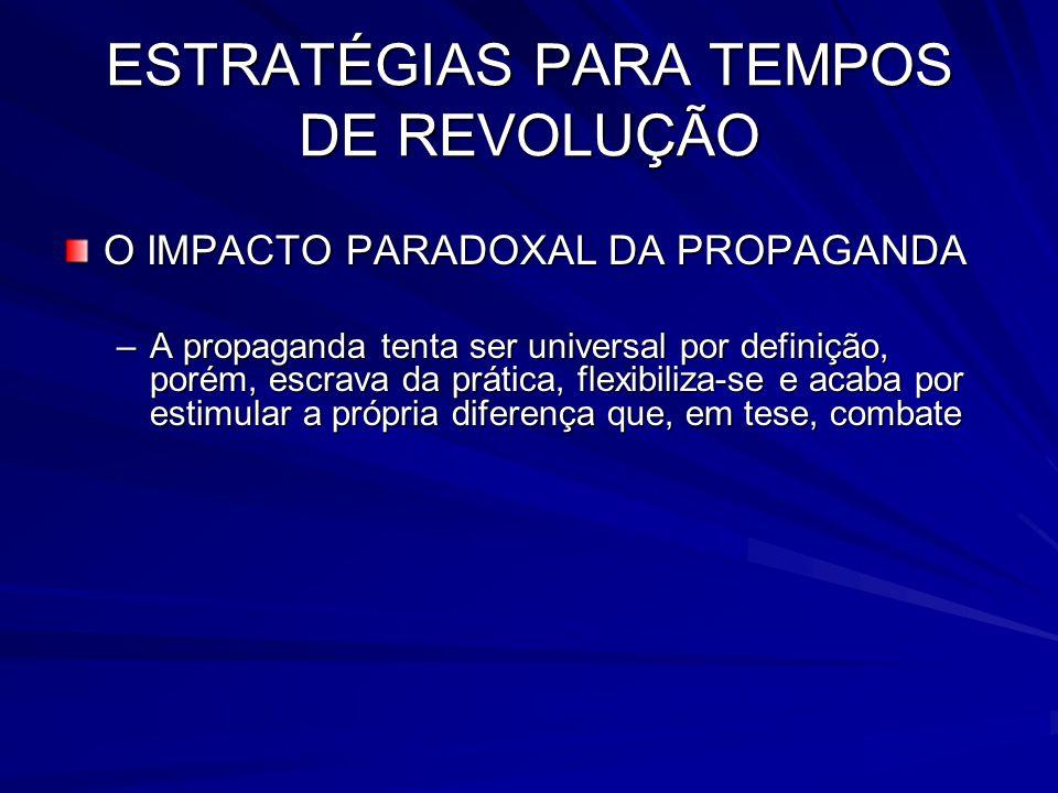 ESTRATÉGIAS PARA TEMPOS DE REVOLUÇÃO O IMPACTO PARADOXAL DA PROPAGANDA –A propaganda tenta ser universal por definição, porém, escrava da prática, fle