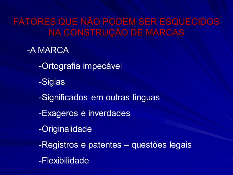 FATORES QUE NÃO PODEM SER ESQUECIDOS NA CONSTRUÇÃO DE MARCAS -A MARCA -Ortografia impecável -Siglas -Significados em outras línguas -Exageros e inverd