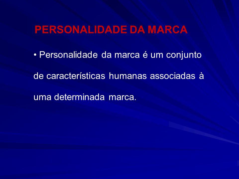 Personalidade da marca é um conjunto de características humanas associadas à uma determinada marca. PERSONALIDADE DA MARCA