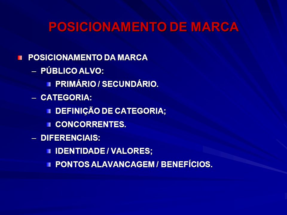 POSICIONAMENTO DE MARCA POSICIONAMENTO DA MARCA –PÚBLICO ALVO: PRIMÁRIO / SECUNDÁRIO. PRIMÁRIO / SECUNDÁRIO. –CATEGORIA: DEFINIÇÃO DE CATEGORIA; DEFIN