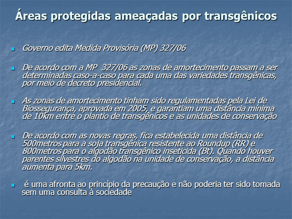 Áreas protegidas ameaçadas por transgênicos Governo edita Medida Provisória (MP) 327/06 Governo edita Medida Provisória (MP) 327/06 De acordo com a MP