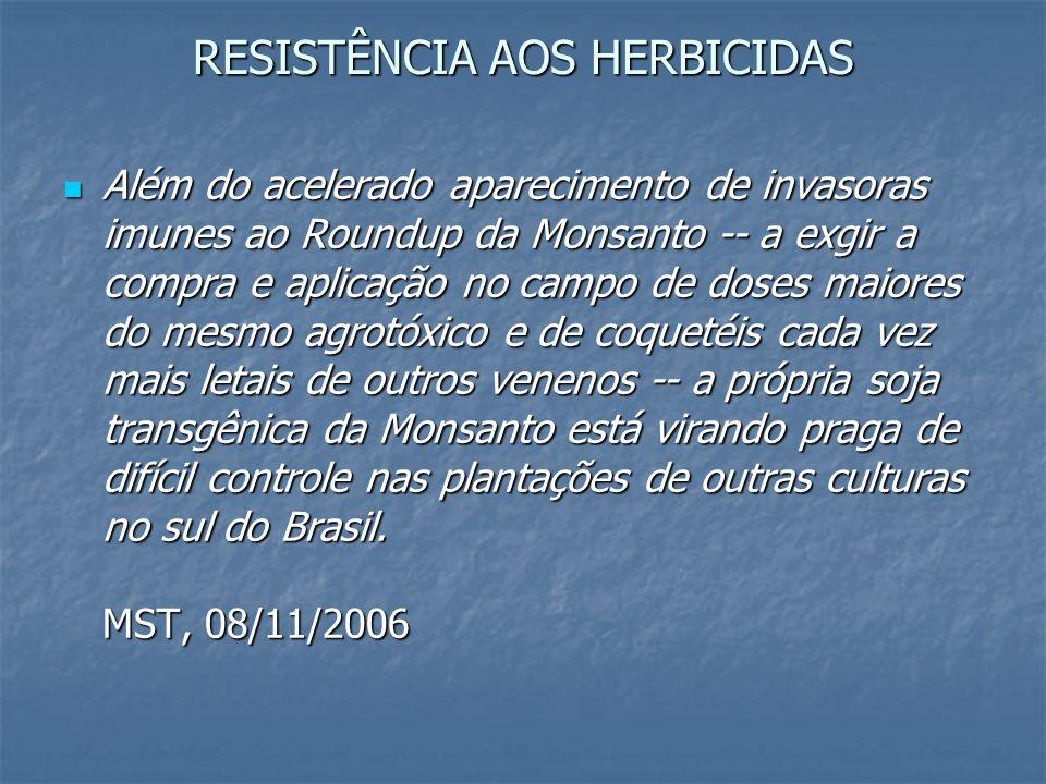 RESISTÊNCIA AOS HERBICIDAS Além do acelerado aparecimento de invasoras imunes ao Roundup da Monsanto -- a exgir a compra e aplicação no campo de doses