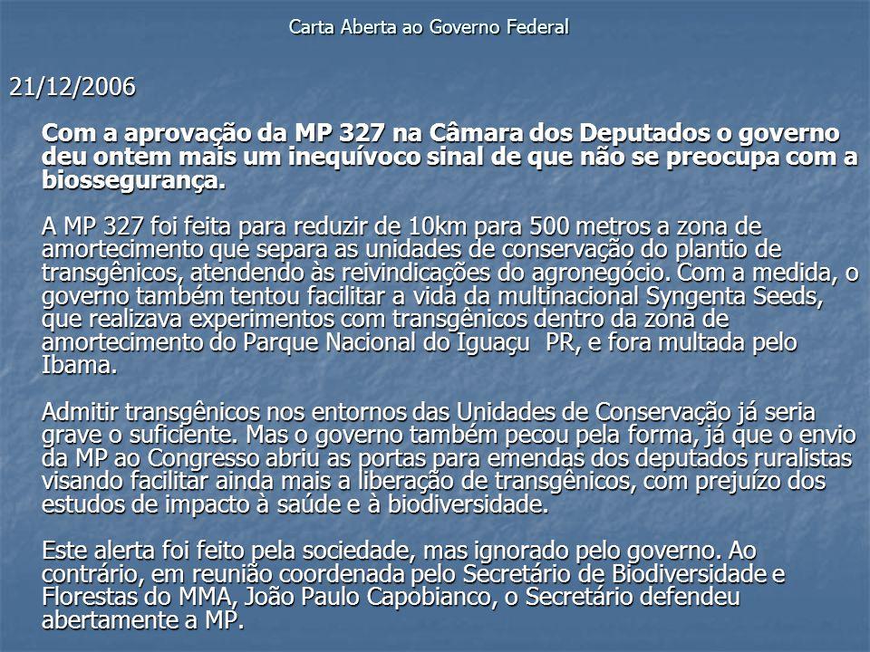 Carta Aberta ao Governo Federal 21/12/2006 Com a aprovação da MP 327 na Câmara dos Deputados o governo deu ontem mais um inequívoco sinal de que não s