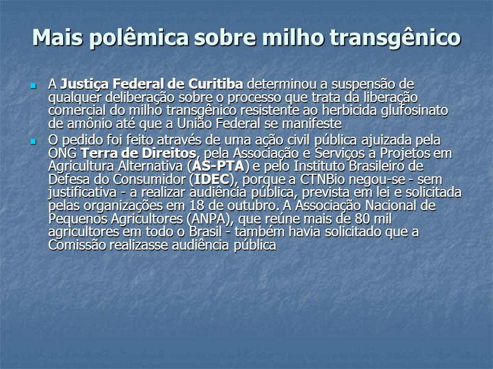 Mais polêmica sobre milho transgênico A Justiça Federal de Curitiba determinou a suspensão de qualquer deliberação sobre o processo que trata da liber