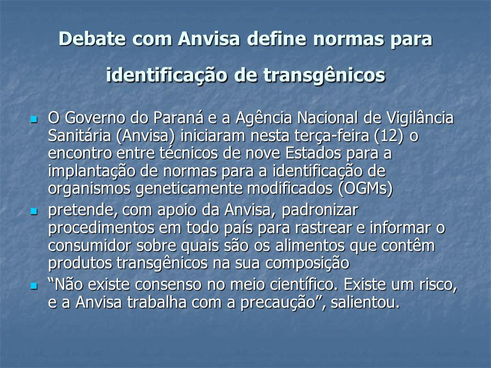 Debate com Anvisa define normas para identificação de transgênicos O Governo do Paraná e a Agência Nacional de Vigilância Sanitária (Anvisa) iniciaram