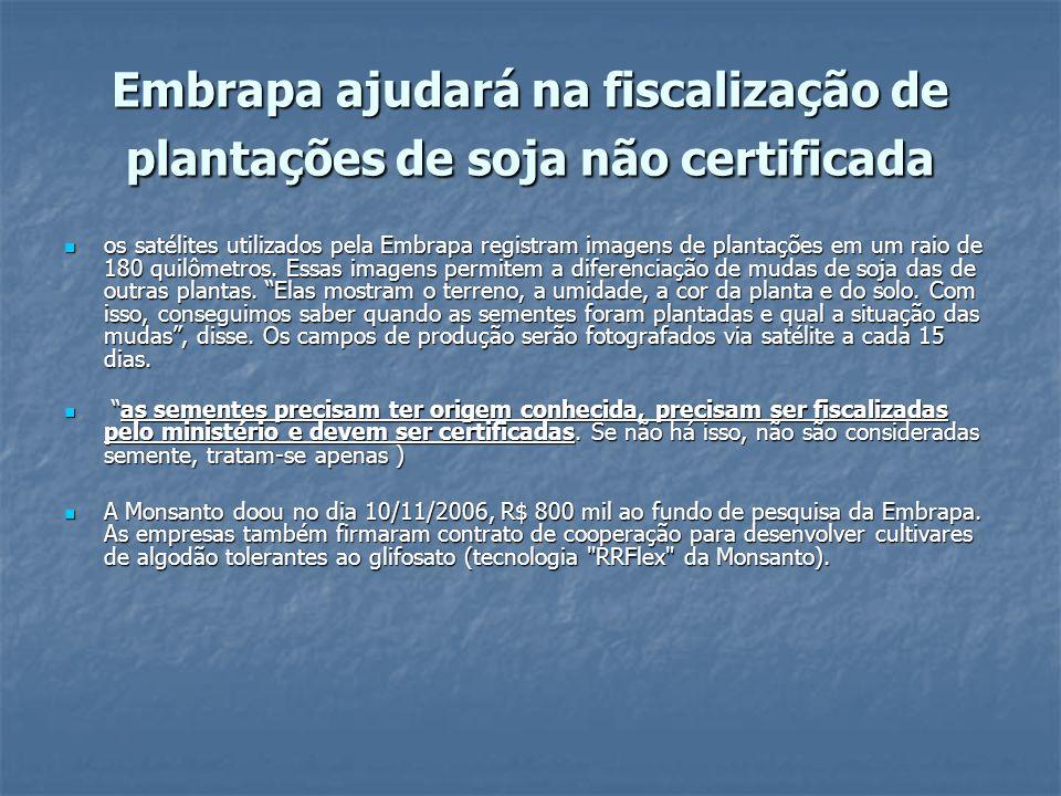 Embrapa ajudará na fiscalização de plantações de soja não certificada os satélites utilizados pela Embrapa registram imagens de plantações em um raio