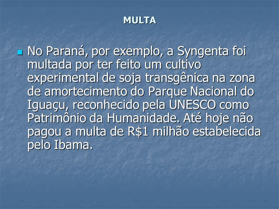 MULTA No Paraná, por exemplo, a Syngenta foi multada por ter feito um cultivo experimental de soja transgênica na zona de amortecimento do Parque Naci