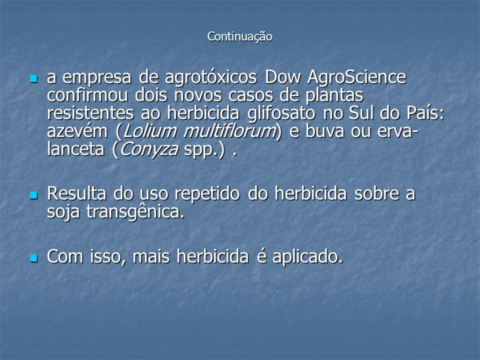 Continuação a empresa de agrotóxicos Dow AgroScience confirmou dois novos casos de plantas resistentes ao herbicida glifosato no Sul do País: azevém (