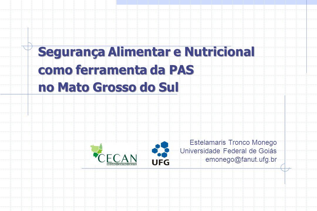Segurança Alimentar e Nutricional como ferramenta da PAS no Mato Grosso do Sul Estelamaris Tronco Monego Universidade Federal de Goiás emonego@fanut.u