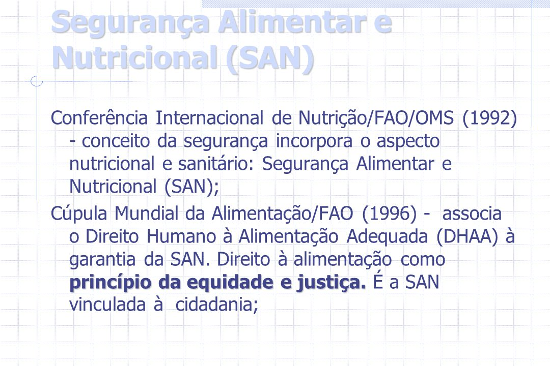 Segurança Alimentar e Nutricional (SAN) Conferência Internacional de Nutrição/FAO/OMS (1992) - conceito da segurança incorpora o aspecto nutricional e