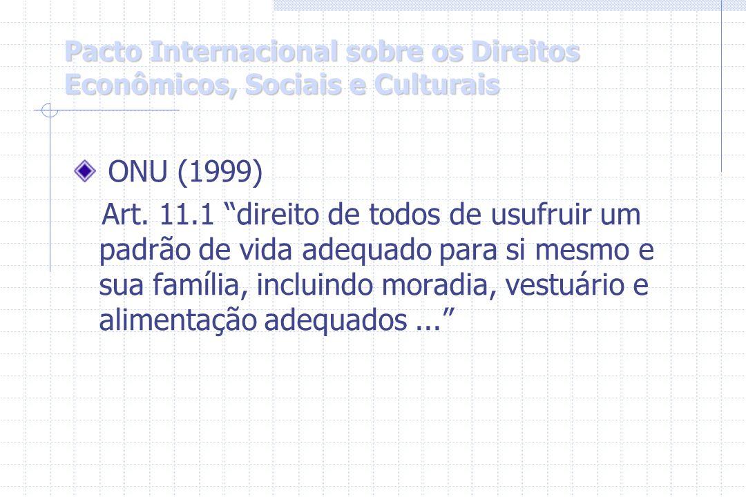 """Pacto Internacional sobre os Direitos Econômicos, Sociais e Culturais ONU (1999) Art. 11.1 """"direito de todos de usufruir um padrão de vida adequado pa"""