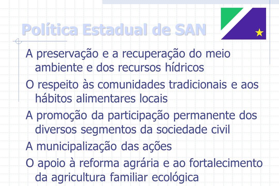 Política Estadual de SAN A preservação e a recuperação do meio ambiente e dos recursos hídricos O respeito às comunidades tradicionais e aos hábitos a